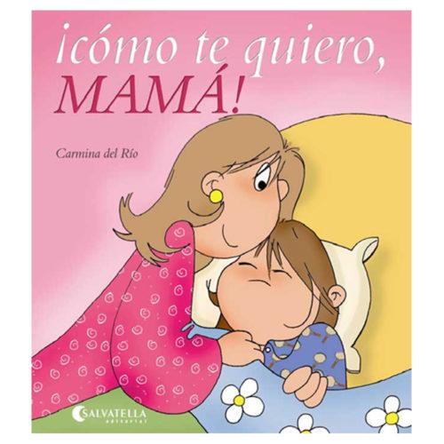 ¡Cómo te quiero, mamá!